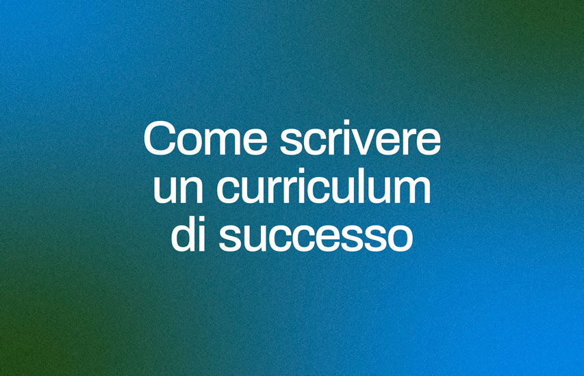 Come scrivere un curriculum di successo
